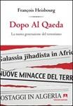 Dopo Al Qaeda. La nuova generazione del terrorismo