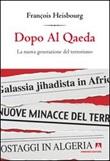 Dopo Al Qaeda. La nuova generazione del terrorismo Libro di  François Heisbourg