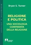 Religione e politica. Una sociologia comparata della religione Ebook di  Bryan S. Turner