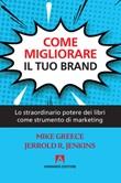 Come migliorare il tuo brand. Lo straordinario potere dei libri come strumento di marketing Ebook di  Mike Greece, Jerrold R. Jenkins