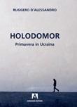 Holodomor. Primavera in Ucraina Libro di  Ruggero D'Alessandro