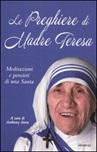 Le preghiere di Madre Teresa. Meditazioni e pensieri di una santa