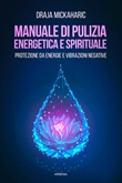 Manuale di pulizia energetica e spirituale. Protezione da energie e vibrazioni negative Libro di  Draja Mickaharic