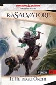 Il re degli orchi. La leggenda di Drizzt. Forgotten Realms Ebook di  R. A. Salvatore, R. A. Salvatore