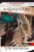 Il re degli spettri. La leggenda di Drizzt. Forgotten Realms Ebook di  R. A. Salvatore, R. A. Salvatore