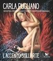 L'accento sull'arte di Carla Pugliano. Mostra personale d'arte contemporanea. Ediz. illustrata Libro di