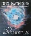 L'accento sull'arte di Doris Lisa Confortin. Mostra personale d'arte contemporanea. Ediz. illustrata Libro di