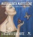L'accento sull'arte di Mariassunta Martellone. Mostra personale d'arte contemporanea. Ediz. illustrata Libro di