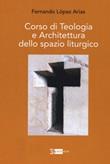 Corso di teologia e architettura dello spazio liturgico Libro di  Arias Fernando Lopez