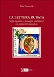La lettera rubata. Segni speciali e immagini simboliche nei codici di Cassiodoro Libro di  Fabio Troncarelli