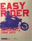 Easy rider. Il mito della motocicletta come arte Libro di