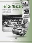 Felice Nazzaro, inarrivabile campione del volante Libro di  Maliù Varano Moretti