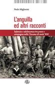 L'anguilla ed altri racconti. Infanzia e adolescenza tra paese e campagna nella Toscana di metà '900 Libro di  Nedo Migliorini