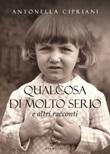 Qualcosa di molto serio e altri racconti Libro di  Antonella Cipriani