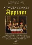 A tavola con gli Appiani. Storia della famiglia degli Appiani e ricette della cucina del rinascimento piombinese Libro di  Patrice Avella, Gordiano Lupi