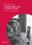 Il paese delle rane. Un romanzo di famiglia Ebook di  Pina Rota Fo