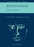 Bodyfulness. La pratica della consapevolezza somatica Ebook di  Christine Caldwell