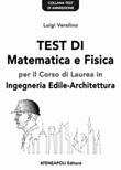 Test di matematica e fisica per il corso di laurea in ingegneria edile-architettura. Test di ammissione all'università Ebook di  Luigi Verolino