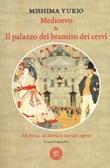 Medioevo & Il palazzo del bramito dei cervi. Mishima, la storia e vicende segrete Libro di  Yukio Mishima