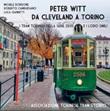 Peter Witt da Cleveland a Torino. Ediz. illustrata Libro di  Michele Bordone, Roberto Cambursano, Luca Giannitti