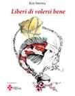 Liberi di volersi bene. Ediz. italiana e inglese Libro di Koi Showa