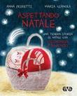 Aspettando Natale. Una tenera storia di Natale con Calendario d'Avvento. Ediz. a colori Libro di  Maria Gianola, Anna Peiretti