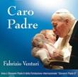 Caro Padre. Inno a Giovanni Paolo II. CD di Venturi Fabrizio