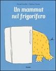 Un mammut nel frigorifero. Ediz. a colori