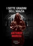I sette gradini dell'abazia Libro di  Antonio Moresi