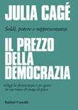 Il prezzo della democrazia. Soldi, potere e rappresentanza Libro di  Julia Cagé