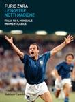 Le nostre notti magiche. Italia 90, il mondiale indimenticabile Libro di  Furio Zara