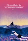 La solitudine di Matteo Ebook di  Giovanni Robertini