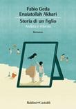 Storia di un figlio. Andata e ritorno Ebook di  Fabio Geda, Enaiatollah Akbari