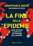 La fine delle epidemie. Come fermare la minaccia che incombe sull'umanità Ebook di  Jonathan D. Quick, Bronwyn Fryer