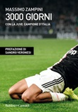 3000 giorni con la Juve campione d'Italia Ebook di  Massimo Zampini