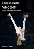 Vincenti. Storie di ginnasti coraggiosi Ebook di  Ilaria Brugnotti