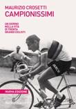 Campionissimi. Un giorno nella vita di trenta grandi ciclisti. Nuova ediz. Ebook di  Maurizio Crosetti