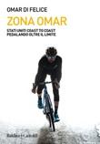 Zona Omar. Stati Uniti coast to coast pedalando oltre il limite Ebook di  Omar Di Felice