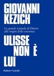 Ulisse non è lui. La grande sciarada di Omero alle origini della coscienza Ebook di  Giovanni Kezich