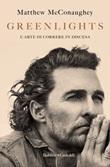 Greenlights. L'arte di correre in discesa Ebook di  Matthew McConaughey