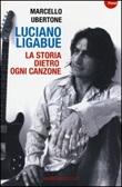 Luciano Ligabue. La storia dietro ogni canzone Libro di  Marcello Ubertone