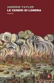 Le ceneri di Londra Ebook di  Andrew Taylor