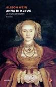 Anna di Kleve. La regina dei segreti Ebook di  Alison Weir