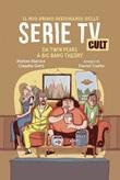 Il mio primo dizionario delle serie TV cult. Da Twin Peaks a Big Bang Theory Ebook di  Matteo Marino, Claudio Gotti