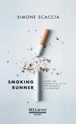 Smoking runner. Come ho cambiato vita imparando a correre Libro di  Simone Scaccia