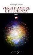 Versi d'amore e di scienza Libro di  Piergiorgio Pescali