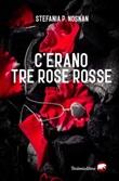 C'erano tre rose rosse Libro di  Stefania P. Nosnan