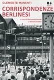 Corrispondenze berlinesi Libro di  Clemente Manenti