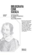 Bibliografia come scienza. Introduzione al quadro scientifico e storico della bibliografia Ebook di  Alfredo Serrai
