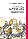 Il fantastico nel mondo latino. Ricezioni di un modo letterario tra Italia, Spagna e Portogallo Ebook di  Alessandro Scarsella